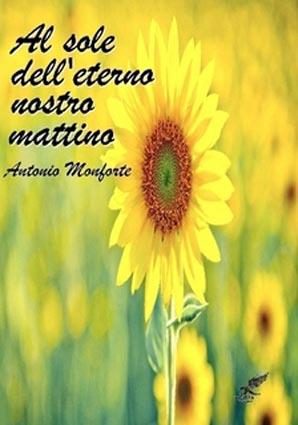 Al Sole Dell Eterno Nostro Mattino Di Antonio Monforte L Amore E Il